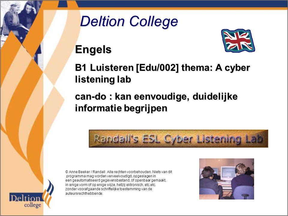 Deltion College Engels B1 Luisteren [Edu/002] thema: A cyber listening lab can-do : kan eenvoudige, duidelijke informatie begrijpen © Anne Beeker / Randall Alle rechten voorbehouden.