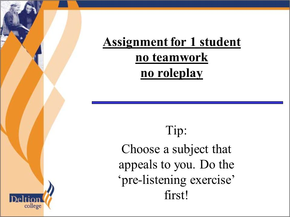 Assignment for 1 student no teamwork no roleplay Tip: Choose a subject that appeals to you.