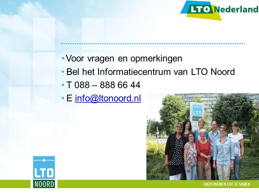 Voor vragen en opmerkingen Bel het Informatiecentrum van LTO Noord T 088 – 888 66 44 E info@ltonoord.nlinfo@ltonoord.nl