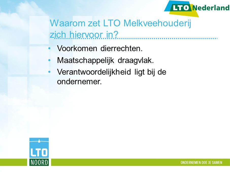 Waarom zet LTO Melkveehouderij zich hiervoor in? Voorkomen dierrechten. Maatschappelijk draagvlak. Verantwoordelijkheid ligt bij de ondernemer.