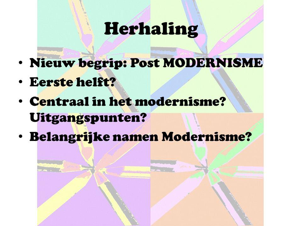 Herhaling Nieuw begrip: Post MODERNISME Eerste helft.