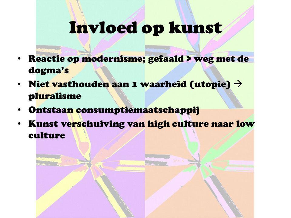 Invloed op kunst Reactie op modernisme; gefaald > weg met de dogma's Niet vasthouden aan 1 waarheid (utopie)  pluralisme Ontstaan consumptiemaatschappij Kunst verschuiving van high culture naar low culture