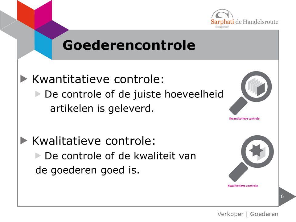Kwantitatieve controle: De controle of de juiste hoeveelheid artikelen is geleverd.