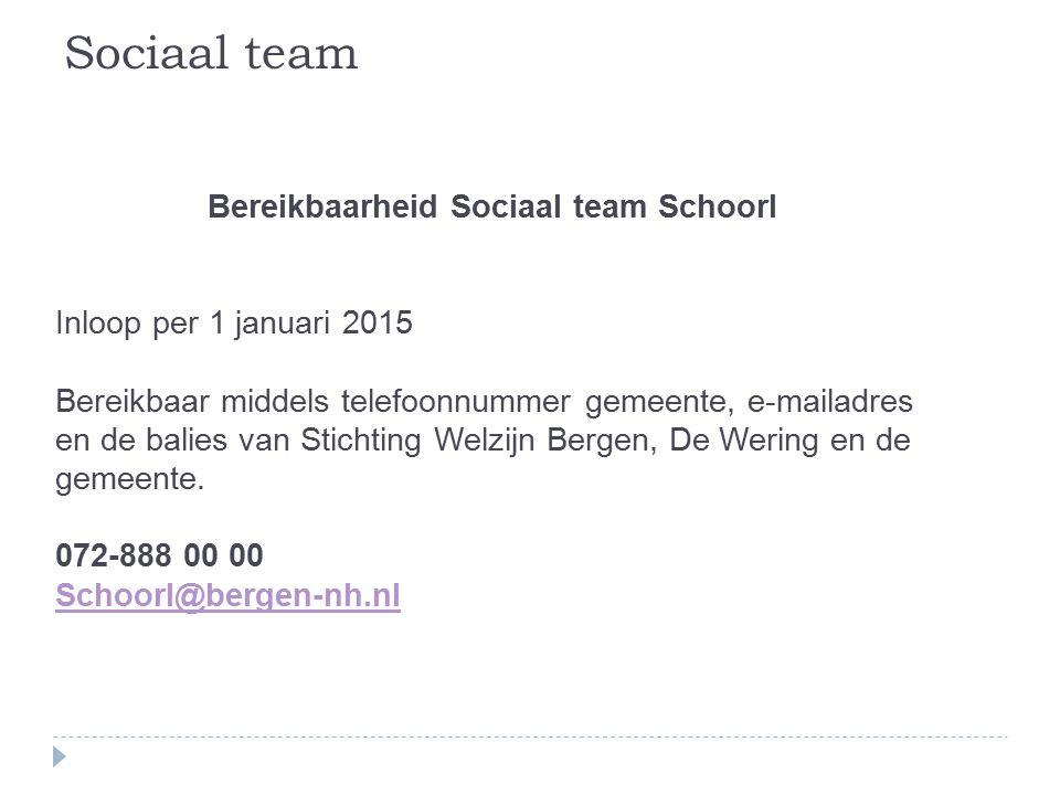Bereikbaarheid Sociaal team Schoorl Inloop per 1 januari 2015 Bereikbaar middels telefoonnummer gemeente, e-mailadres en de balies van Stichting Welzijn Bergen, De Wering en de gemeente.