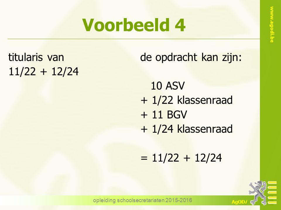 www.agodi.be AgODi Voorbeeld 4 titularis van 11/22 + 12/24 de opdracht kan zijn: 10 ASV + 1/22 klassenraad + 11 BGV + 1/24 klassenraad = 11/22 + 12/24