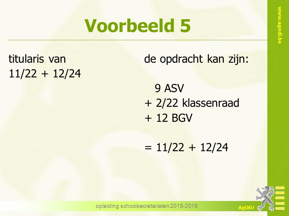 www.agodi.be AgODi Voorbeeld 5 titularis van 11/22 + 12/24 de opdracht kan zijn: 9 ASV + 2/22 klassenraad + 12 BGV = 11/22 + 12/24 opleiding schoolsec