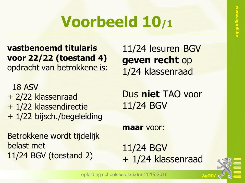 www.agodi.be AgODi Voorbeeld 10 /1 vastbenoemd titularis voor 22/22 (toestand 4) opdracht van betrokkene is: 18 ASV + 2/22 klassenraad + 1/22 klassend