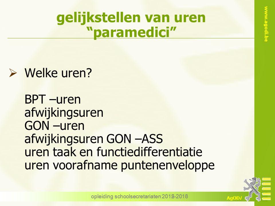 "www.agodi.be AgODi opleiding schoolsecretariaten 2012-2013 gelijkstellen van uren ""paramedici""  Welke uren? BPT –uren afwijkingsuren GON –uren afwijk"