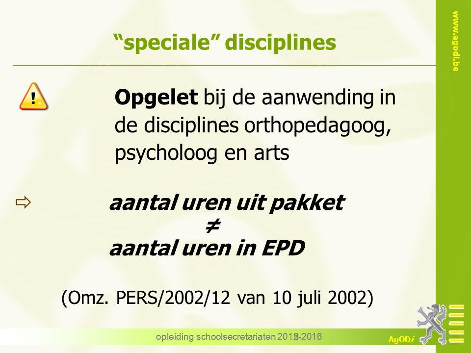 """www.agodi.be AgODi opleiding schoolsecretariaten 2012-2013 """"speciale"""" disciplines Opgelet bij de aanwending in de disciplines orthopedagoog, psycholoo"""
