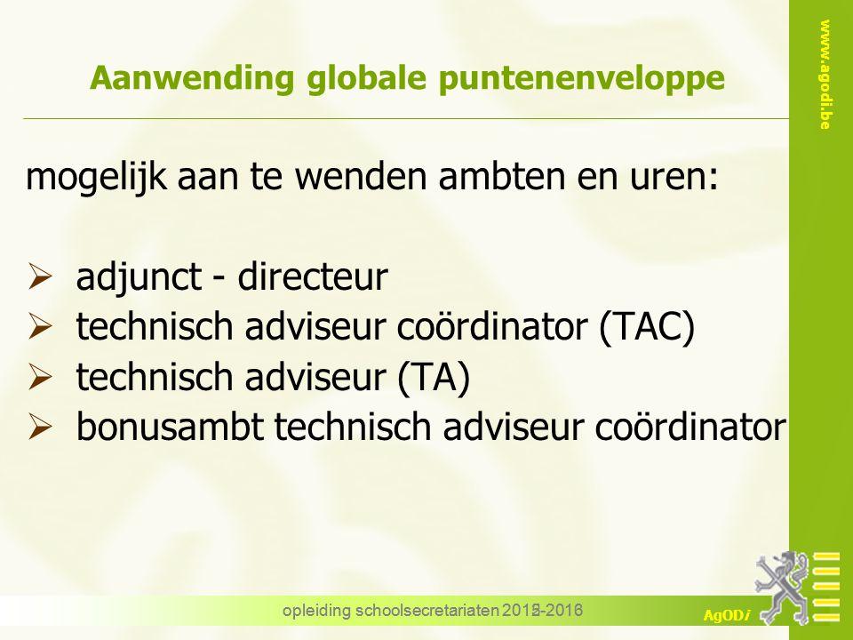 www.agodi.be AgODi opleiding schoolsecretariaten 2012-2013 Aanwending globale puntenenveloppe mogelijk aan te wenden ambten en uren:  adjunct - direc