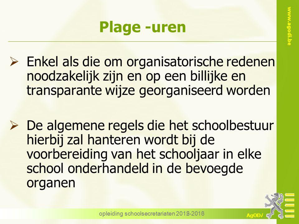 www.agodi.be AgODi opleiding schoolsecretariaten 2012-2013 Plage -uren  Enkel als die om organisatorische redenen noodzakelijk zijn en op een billijk