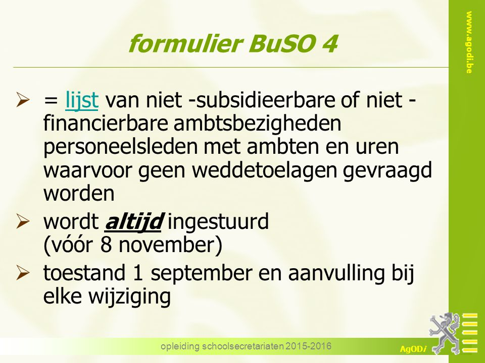 www.agodi.be AgODi opleiding schoolsecretariaten 2015-2016 formulier BuSO 4  = lijst van niet -subsidieerbare of niet - financierbare ambtsbezigheden