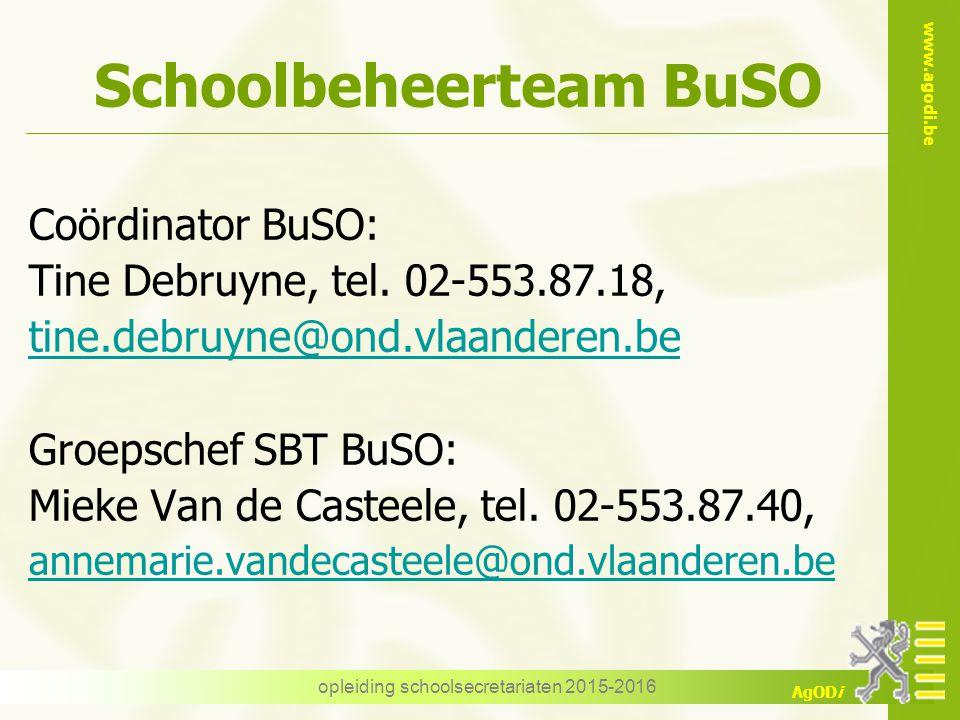 www.agodi.be AgODi opleiding schoolsecretariaten 2015-2016 Schoolbeheerteam BuSO Coördinator BuSO: Tine Debruyne, tel. 02-553.87.18, tine.debruyne@ond