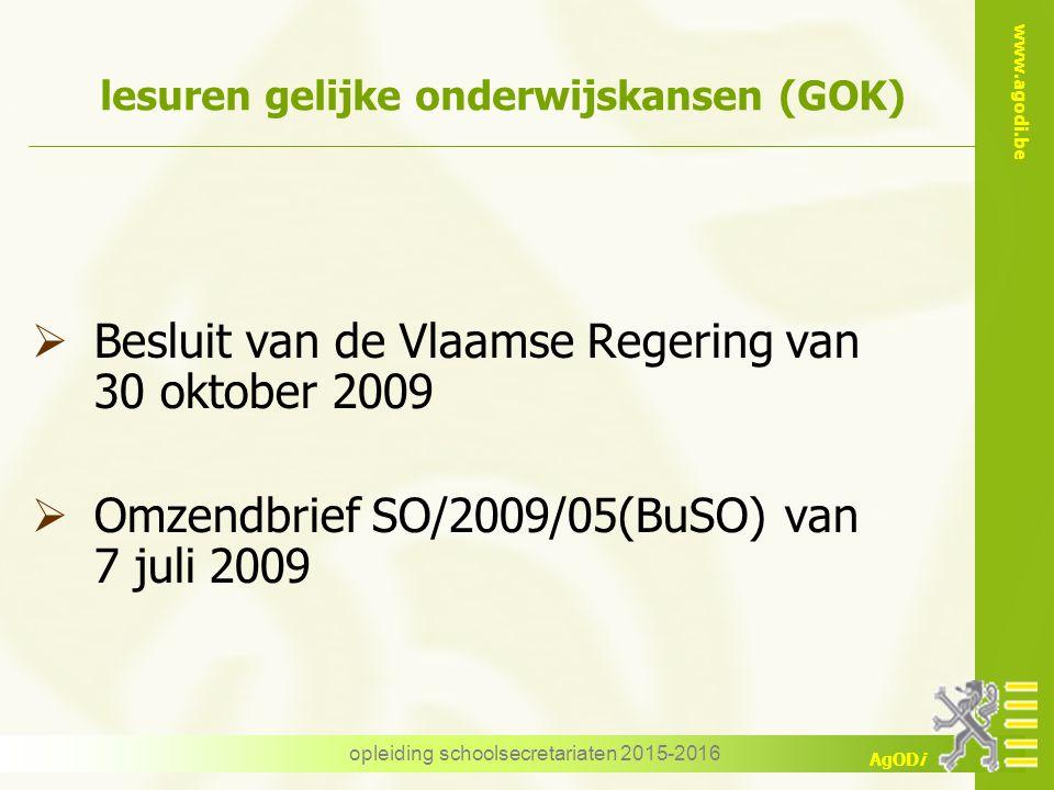 www.agodi.be AgODi opleiding schoolsecretariaten 2015-2016 lesuren gelijke onderwijskansen (GOK)  Besluit van de Vlaamse Regering van 30 oktober 2009