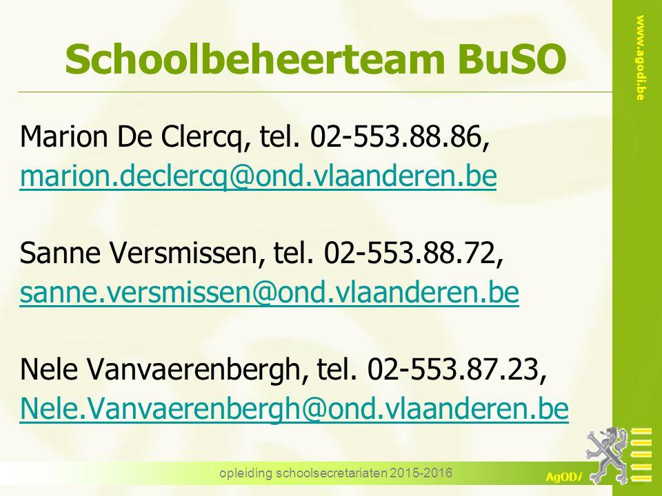 www.agodi.be AgODi opleiding schoolsecretariaten 2015-2016 Schoolbeheerteam BuSO  Mieke Van de Casteele  Marion De Clercq  Brussel vrij  Limburg 2 scholen  West-Vlaanderen GO+ 2 scholen  Antwerpen Off.