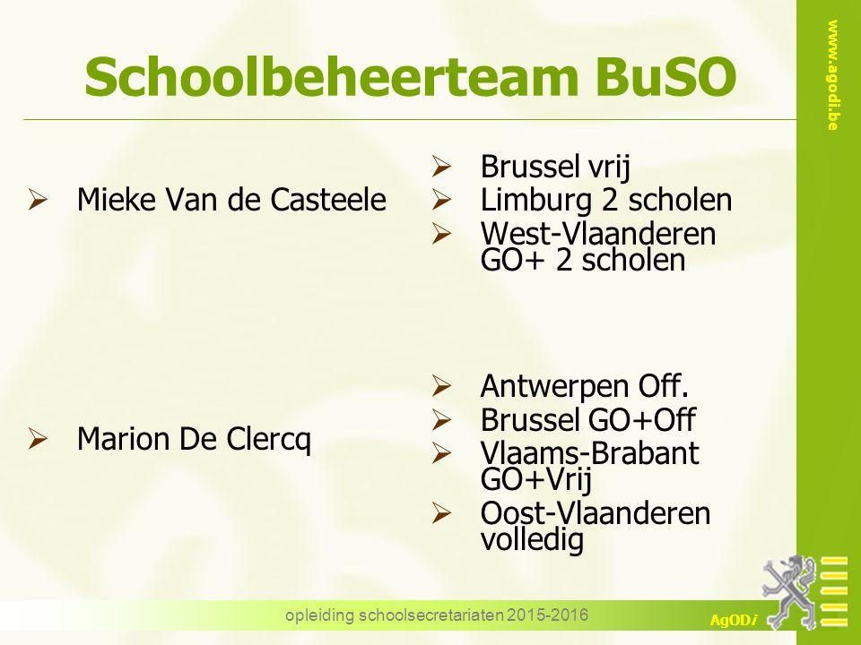 www.agodi.be AgODi opleiding schoolsecretariaten 2015-2016 Schoolbeheerteam BuSO  Sanne Versmissen  Nele Vanvaerenbergh  Antwerpen GO+Vrij  Limburg (- 2 scholen)  West-Vlaanderen Vrij (- 2 scholen)