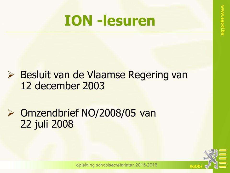www.agodi.be AgODi opleiding schoolsecretariaten 2015-2016 ION -lesuren  Besluit van de Vlaamse Regering van 12 december 2003  Omzendbrief NO/2008/0