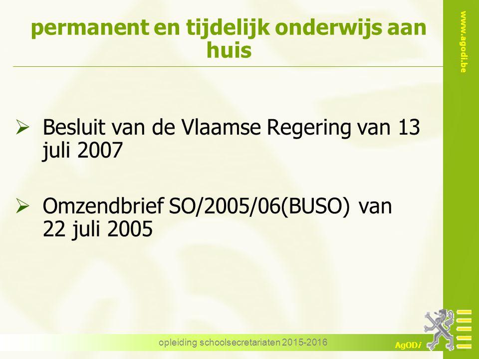 www.agodi.be AgODi permanent en tijdelijk onderwijs aan huis  Besluit van de Vlaamse Regering van 13 juli 2007  Omzendbrief SO/2005/06(BUSO) van 22