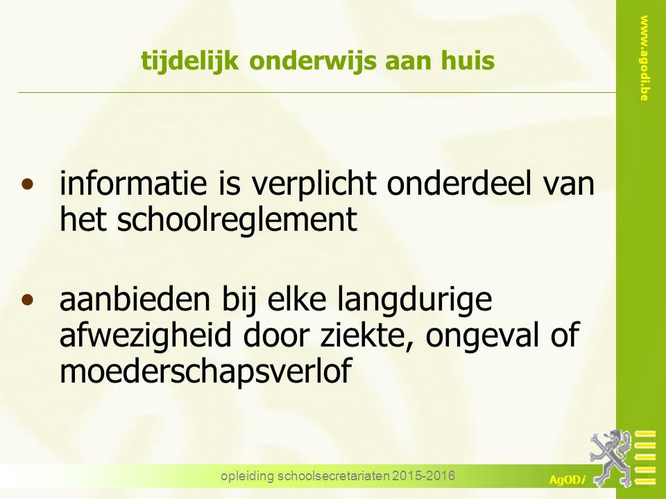 www.agodi.be AgODi opleiding schoolsecretariaten 2015-2016 tijdelijk onderwijs aan huis informatie is verplicht onderdeel van het schoolreglement aanb