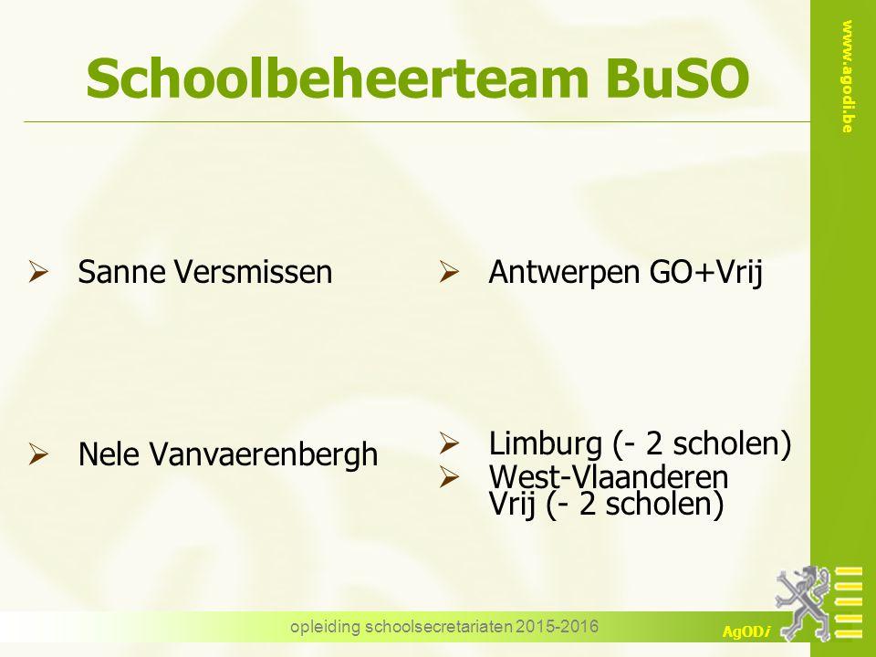 www.agodi.be AgODi opleiding schoolsecretariaten 2015-2016 Schoolbeheerteam BuSO  Sanne Versmissen  Nele Vanvaerenbergh  Antwerpen GO+Vrij  Limbur