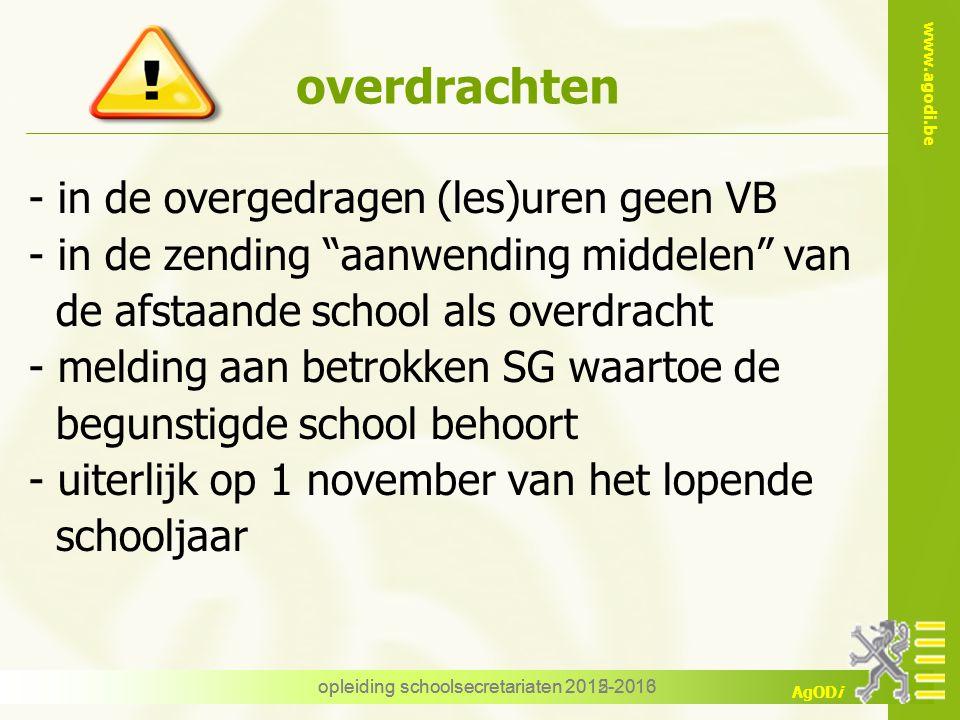 """www.agodi.be AgODi opleiding schoolsecretariaten 2012-2013 overdrachten - in de overgedragen (les)uren geen VB - in de zending """"aanwending middelen"""" v"""