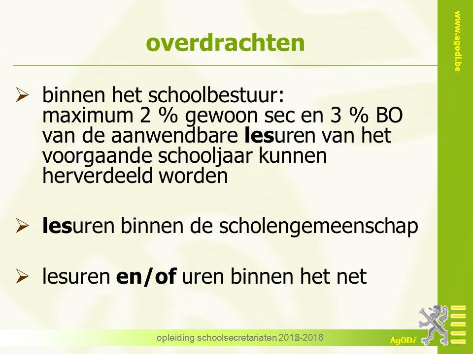 www.agodi.be AgODi opleiding schoolsecretariaten 2012-2013 overdrachten  binnen het schoolbestuur: maximum 2 % gewoon sec en 3 % BO van de aanwendbar