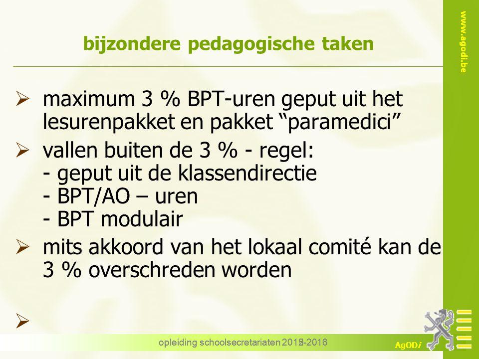 www.agodi.be AgODi opleiding schoolsecretariaten 2012-2013 bijzondere pedagogische taken  maximum 3 % BPT-uren geput uit het lesurenpakket en pakket