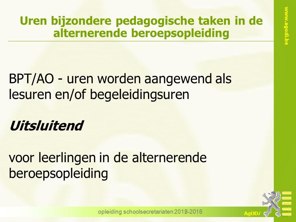 www.agodi.be AgODi opleiding schoolsecretariaten 2012-2013 Uren bijzondere pedagogische taken in de alternerende beroepsopleiding BPT/AO - uren worden