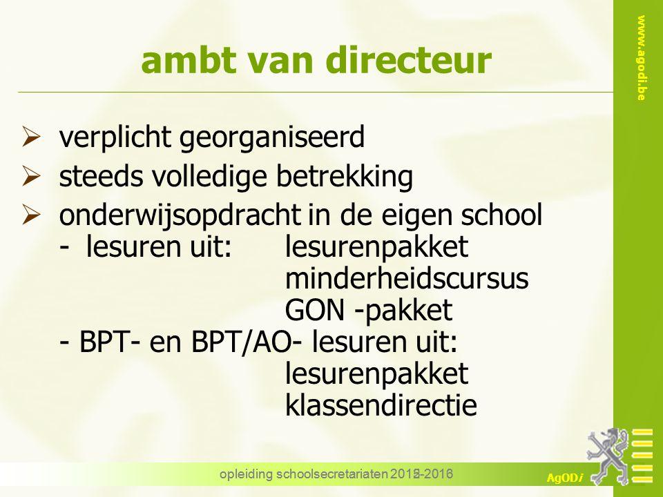 www.agodi.be AgODi opleiding schoolsecretariaten 2012-2013 ambt van directeur  verplicht georganiseerd  steeds volledige betrekking  onderwijsopdra