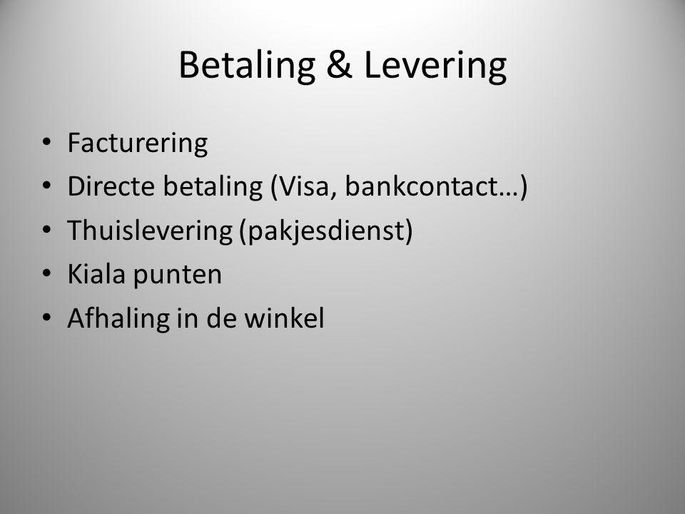 Betaling & Levering Facturering Directe betaling (Visa, bankcontact…) Thuislevering (pakjesdienst) Kiala punten Afhaling in de winkel
