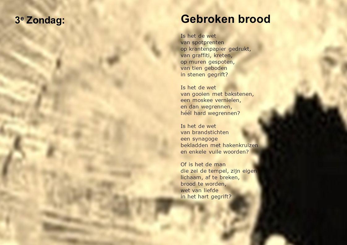 3 e Zondag: Gebroken brood Is het de wet van spotprenten op krantenpapier gedrukt, van graffiti, kreten, op muren gespoten, van tien geboden in stenen