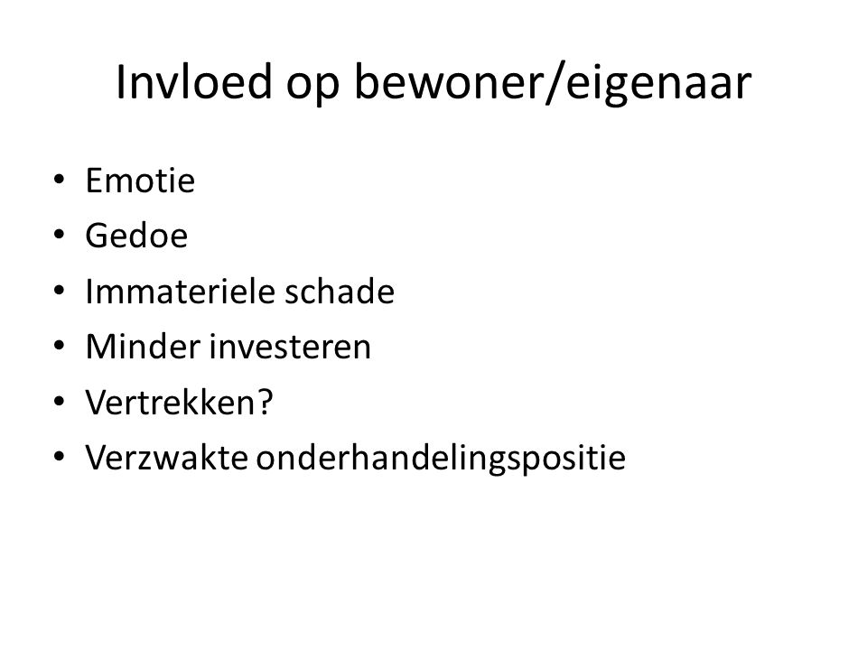 Invloed op bewoner/eigenaar Emotie Gedoe Immateriele schade Minder investeren Vertrekken.
