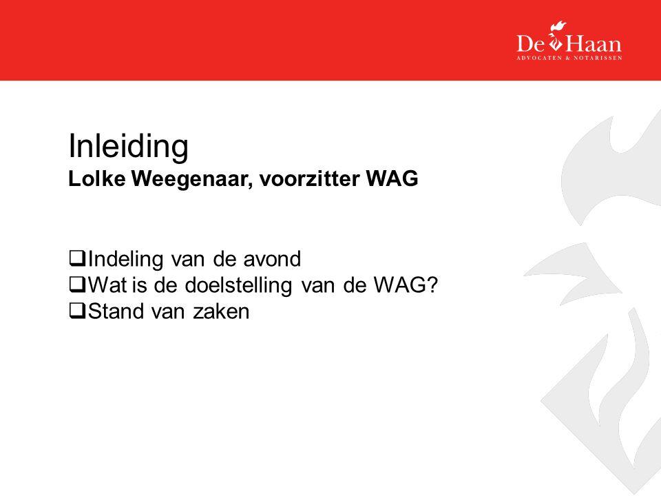 Inleiding Lolke Weegenaar, voorzitter WAG  Indeling van de avond  Wat is de doelstelling van de WAG.