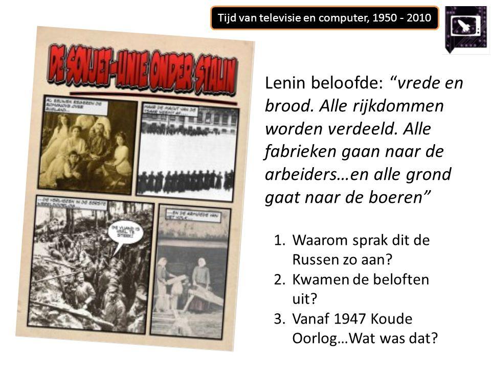 Tijd van televisie en computer, 1950 - 2010 Lenin beloofde: vrede en brood.