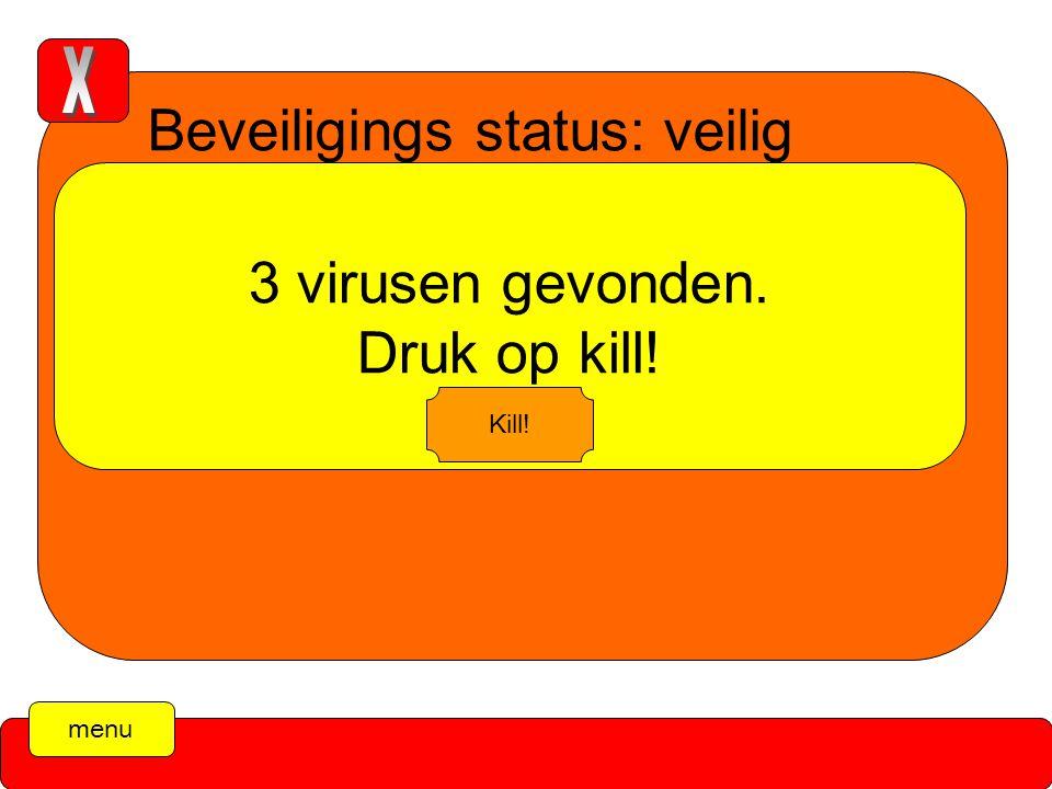menu Beveiligings status: veilig Scanning… 3 virusen gevonden. Druk op kill! Kill!