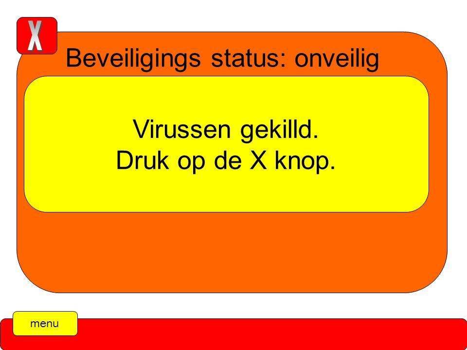 menu Beveiligings status: onveilig killing virusen Virussen gekilld. Druk op de X knop.