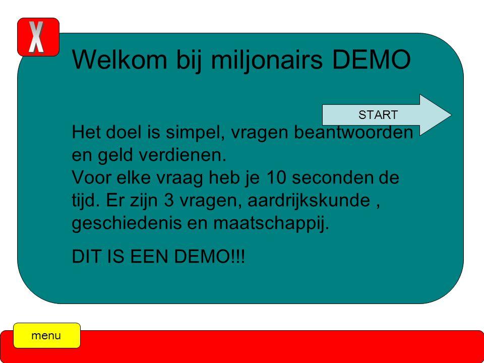 menu Welkom bij miljonairs DEMO Het doel is simpel, vragen beantwoorden en geld verdienen.