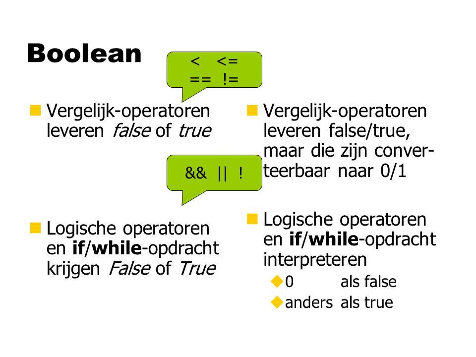 Boolean nVergelijk-operatoren leveren false of true nLogische operatoren en if/while-opdracht krijgen False of True n Vergelijk-operatoren leveren false/true, maar die zijn conver- teerbaar naar 0/1 n Logische operatoren en if/while-opdracht interpreteren u0 als false uandersals true < <= == != && || !