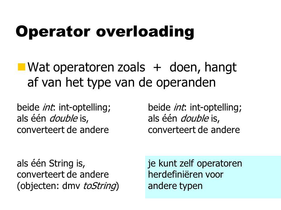 Operator overloading nWat operatoren zoals + doen, hangt af van het type van de operanden beide int: int-optelling; als één double is, converteert de