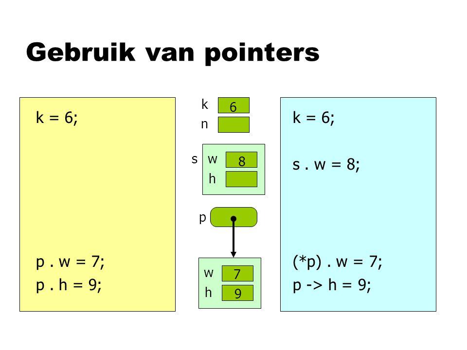 Gebruik van pointers k = 6; p. w = 7; w h p k n k = 6; (*p). w = 7; s. w = 8; w h s p -> h = 9; 6 7 8 9 p. h = 9;