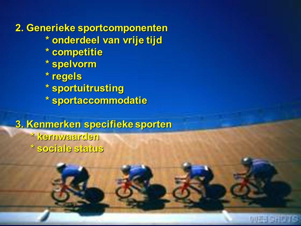 4 2. Generieke sportcomponenten * onderdeel van vrije tijd * competitie * spelvorm * regels * sportuitrusting * sportaccommodatie 3. Kenmerken specifi