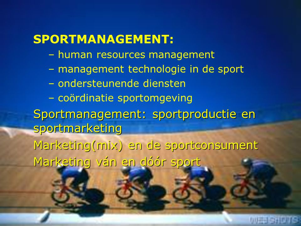 9 SPORTMANAGEMENT: – human resources management – management technologie in de sport – ondersteunende diensten – coördinatie sportomgeving Sportmanage