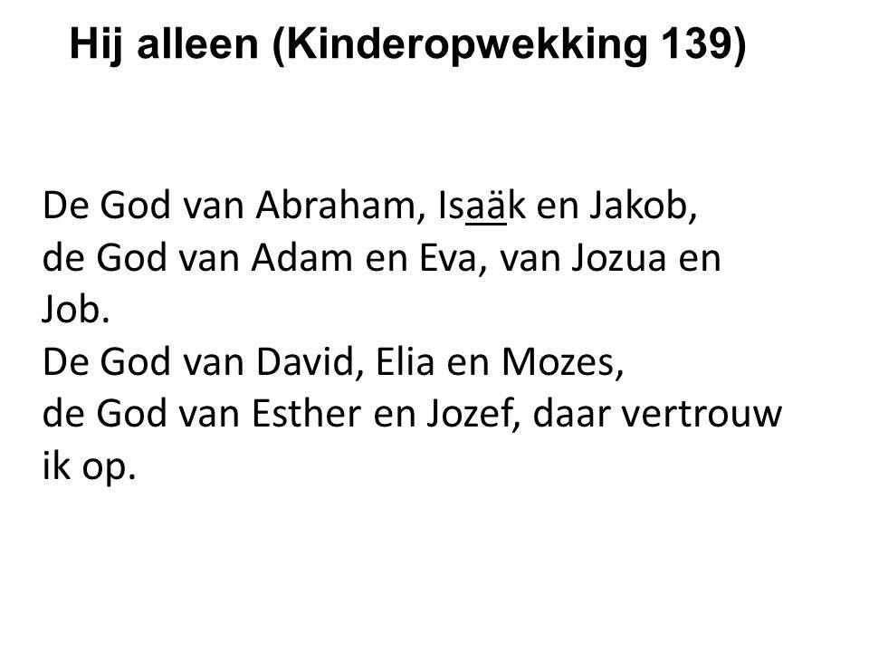 De God van Abraham, Isaäk en Jakob, de God van Adam en Eva, van Jozua en Job. De God van David, Elia en Mozes, de God van Esther en Jozef, daar vertro