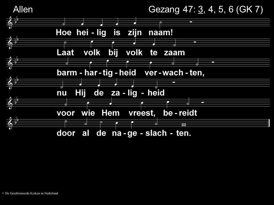 Gezang 47: 3, 4, 5, 6 (GK 7) Allen