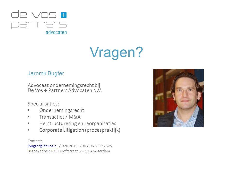Vragen? Jaromir Bugter Advocaat ondernemingsrecht bij De Vos + Partners Advocaten N.V. Specialisaties: Ondernemingsrecht Transacties / M&A Herstructur