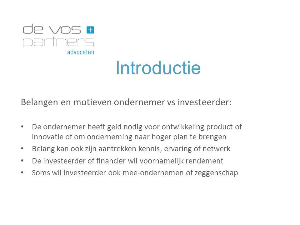Introductie Belangen en motieven ondernemer vs investeerder: De ondernemer heeft geld nodig voor ontwikkeling product of innovatie of om onderneming n