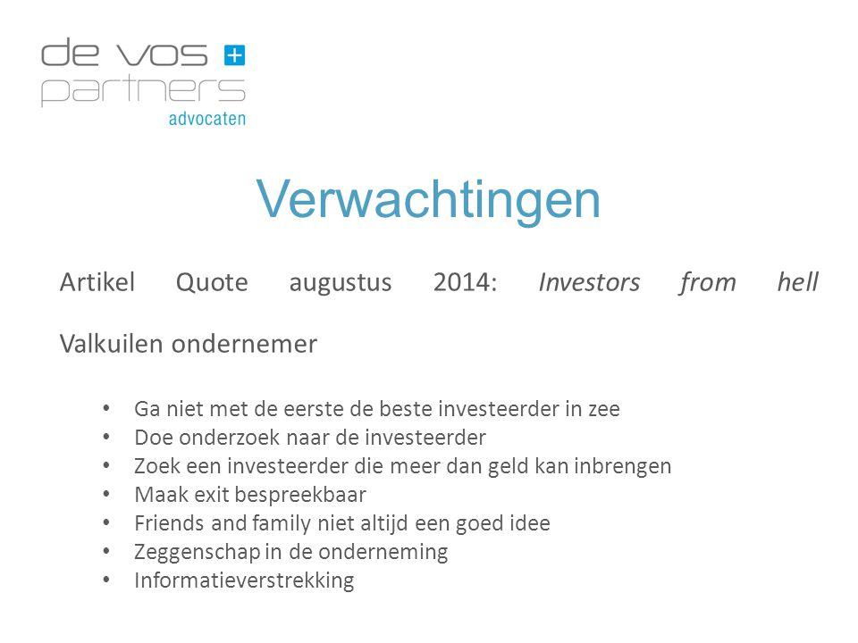 Verwachtingen Artikel Quote augustus 2014: Investors from hell Valkuilen ondernemer Ga niet met de eerste de beste investeerder in zee Doe onderzoek n