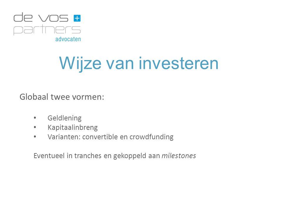 Wijze van investeren Globaal twee vormen: Geldlening Kapitaalinbreng Varianten: convertible en crowdfunding Eventueel in tranches en gekoppeld aan mil