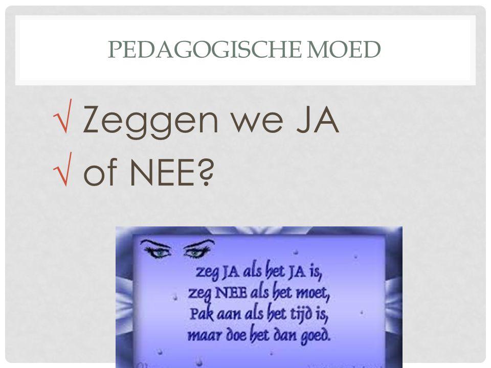 PEDAGOGISCHE MOED √ Zeggen we JA √ of NEE