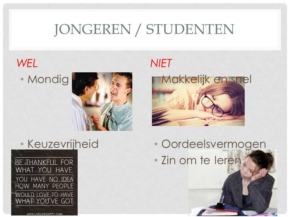 JONGEREN / STUDENTEN WEL Mondig Keuzevrijheid NIET Makkelijk en snel Oordeelsvermogen Zin om te leren